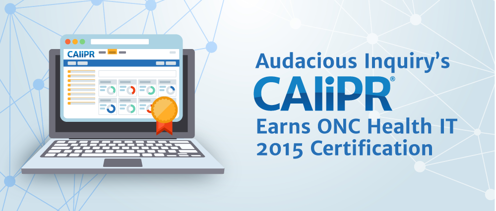 Audacious Inquiry's CAliPR Earns Health IT 2015 Certification