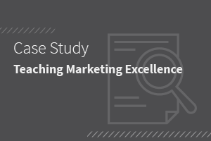 Case Study: Teaching Marketing Excellence
