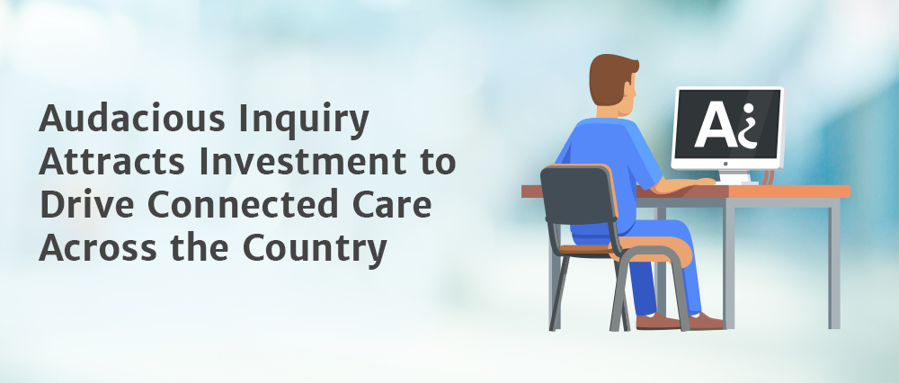Audacious Inquiry Attracts Investment to Drive Connected Care Across the Country