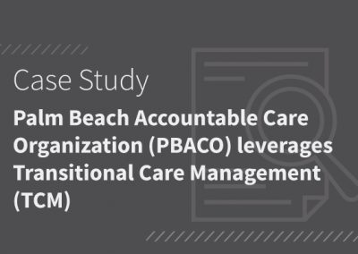 Palm Beach Accountable Care Organization (PBACO) Leverages Transitional Care Management (TCM) to Add Revenue & Save Costs [PDF]