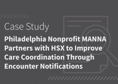 Philadelphia Nonprofit MANNA Partners with HSX to Improve Care Coordination Through Encounter Notifications.
