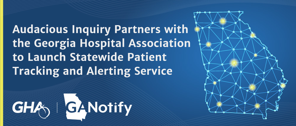 Audacious Inquiry Partners with the Georgia Hospital Association to Launch Statewide Patient Tracking and Alerting Service